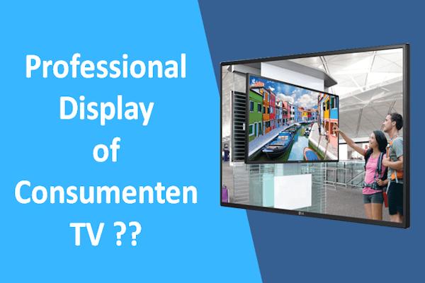 consumenten tv of pro display